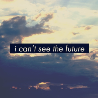 i can't see the future