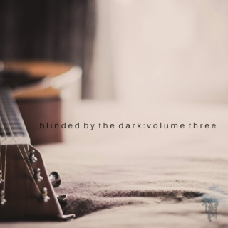 Blinded By The Dark: Volume Three