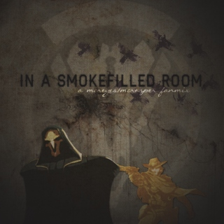 [ in a smoke-filled room. ]