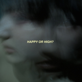 you only love me when i'm happy or high