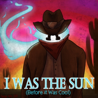 I Was the Sun (Before it Was Cool)