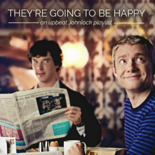 They're Going To Be Happy - an upbeat Johnlock playlist