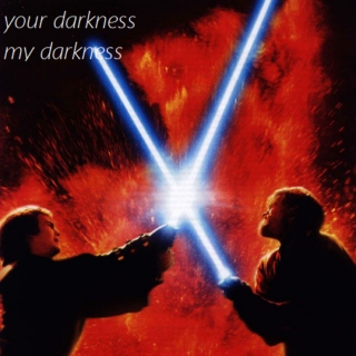 your darkness, my darkness