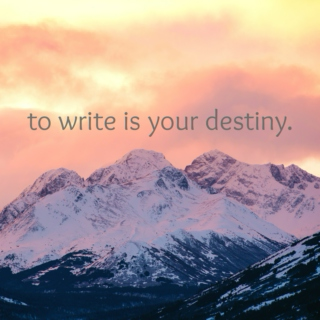 to write is your destiny.