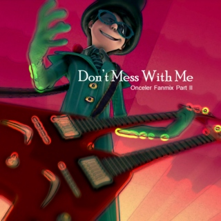 Don't Mess With Me - Onceler Fanmix Part II