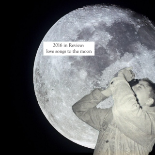 2016 in review: love songs to the moon