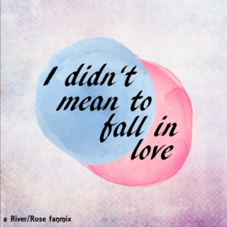 i didn't mean to fall in love