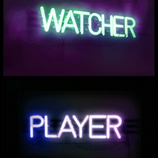 You are Watcher or Player ?
