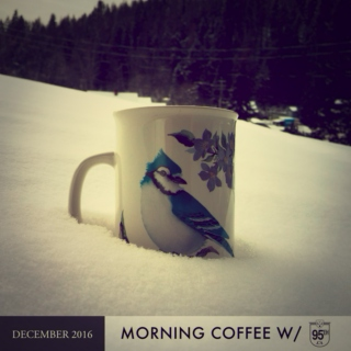 MORNING COFFEE W/ 95EH | DECEMBER 2016