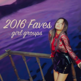 2016 faves - girl groups