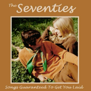 Songs Guaranteed To Get You Laid - The Seventies