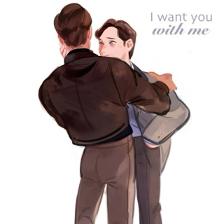 I want you with me