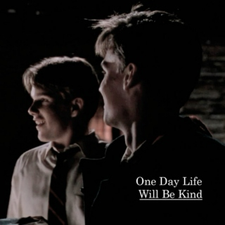 One Day Life Will Be Kind