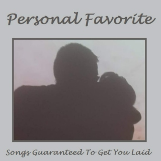 Songs Guaranteed To Get You Laid - Personal Favorites