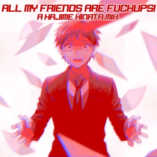 ALL MY FRIENDS ARE FUCKUPS!