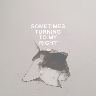 sometimes turning to my right
