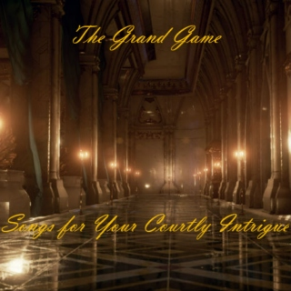The Grand Game: Songs for Your Courtly Intrigue