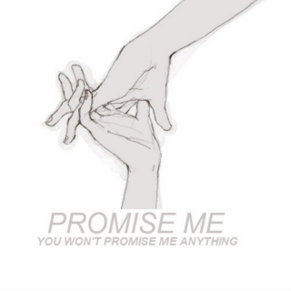 promise me you won't promise me anything
