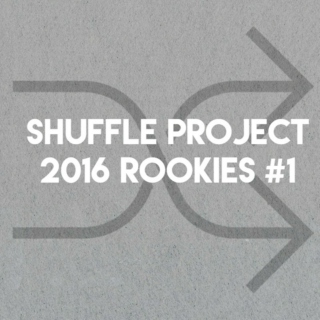Shuffle Project • 2016 Rookies #1
