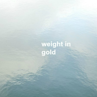 weight in gold
