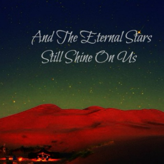 And The Eternal Stars Still Shine On Us