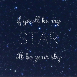 if you'll be my star, i'll be your sky