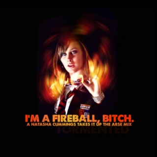 i'm a fireball, bitch (natasha cummings)