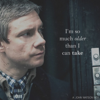 i am so much older than I can take: a john watson mix