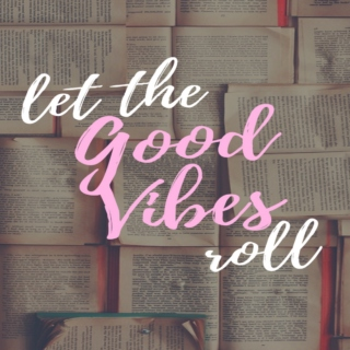 Let the Good Vibes Roll!