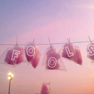 only  f o o l s  fall for you.