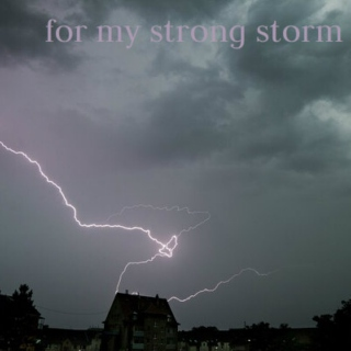 for my strong storm