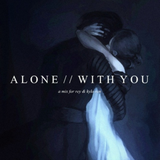 alone // with you