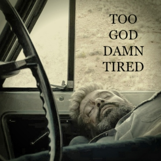 too god damn tired