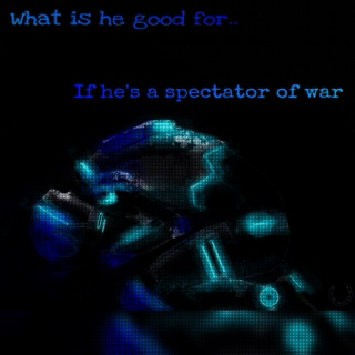 What Is He Good For, If He's A Spectator Of War.