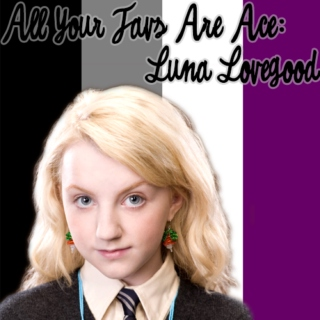 All Your Favs Are Ace: Luna Lovegood