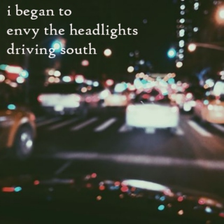 i began to envy the headlights driving south