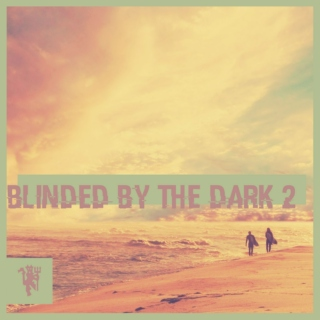 Blinded By The Dark 2