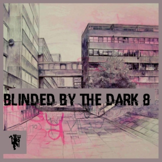 Blinded By The Dark 8