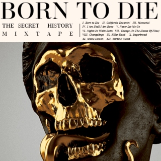 Born to die: The Secret History Mixtape.