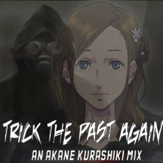 Trick the Past Again- An Akane Kurashiki Mix