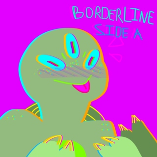 BORDERLINE: SIDE A