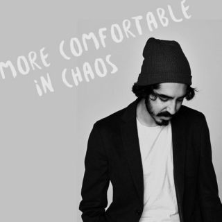 more comfortable in chaos