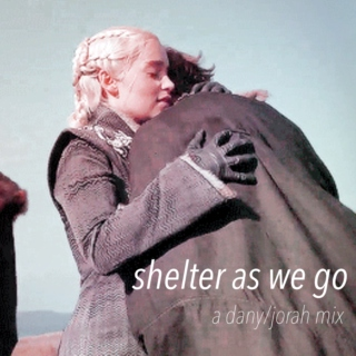 Shelter As We Go - a dany/jorah mix