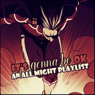 〖 IT'S GONNA BE OK 〗: an all might playlist