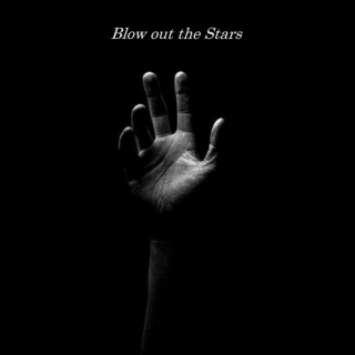 Blow out the Stars