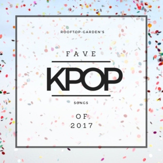 Fave Kpop Songs Of 2017