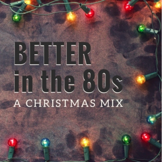 better in the 80s [a christmas mix]