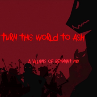 turn this world to ash || pt. ii