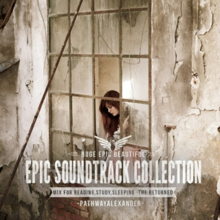 EPIC AND BEAUTIFUL SOUNDTRACK COLLECTION - MIX FOR READING,STUDY,SLEEPING -THE RETURNED