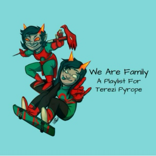 We Are Family - A Playlist For Terezi Pyrope